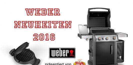 Weber Neuheiten 2016 bbqpit.de das grill- und bbq-magazin - grillblog & grillrezepte-Weber Neuheiten2016 533x261-BBQPit.de das Grill- und BBQ-Magazin – Grillblog & Grillrezepte –