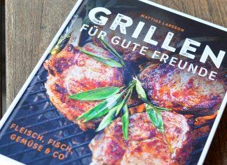 Grillbuch [object object]-Grillen fuer gute Freunde Matthias Larsson 324x235-BBQPit.de das Grill- und BBQ-Magazin – Grillblog & Grillrezepte –