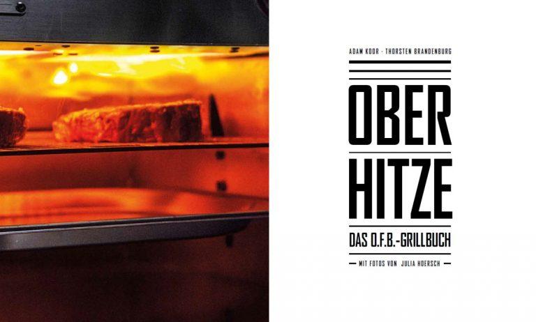 Oberhitze – Das O.F.B-Grillbuch